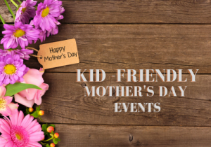 Kid -Friendly Mother's Day